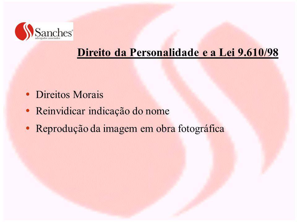 Direito da Personalidade e a Lei 9.610/98 Direitos Morais Reinvidicar indicação do nome Reprodução da imagem em obra fotográfica