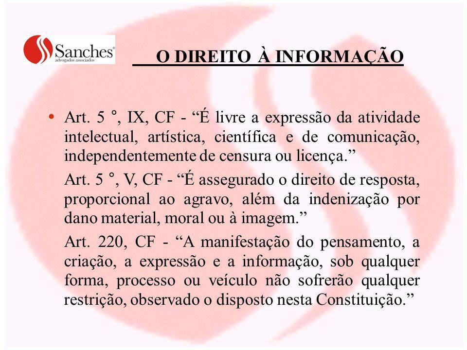 O DIREITO À INFORMAÇÃO Art. 5 °, IX, CF - É livre a expressão da atividade intelectual, artística, científica e de comunicação, independentemente de c