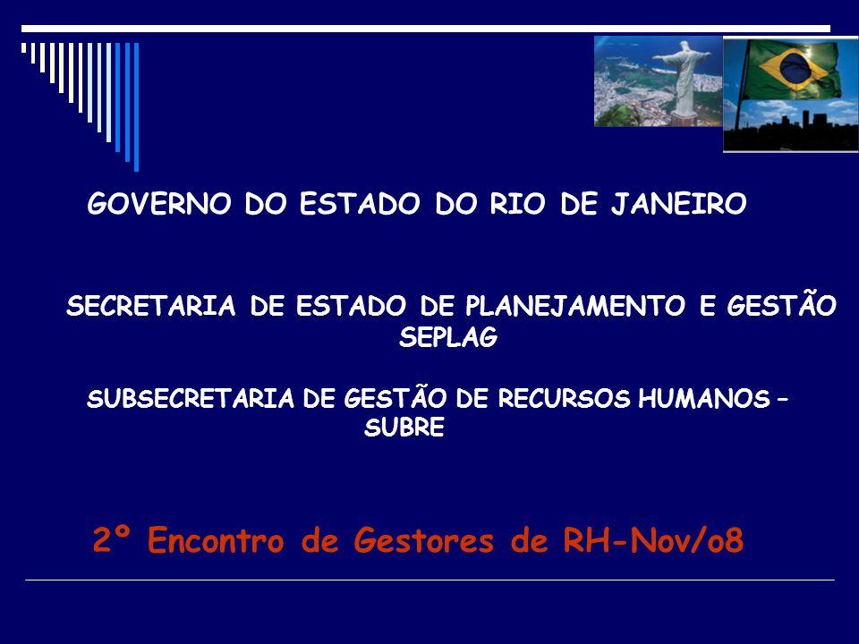 GOVERNO DO ESTADO DO RIO DE JANEIRO SECRETARIA DE ESTADO DE PLANEJAMENTO E GESTÃO – SEPLAG SUBSECRETARIA DE GESTÃO DE RECURSOS HUMANOS – SUBRE 2º ENCONTRO DE GESTORES DE RH – NOV/08 Obrigado.