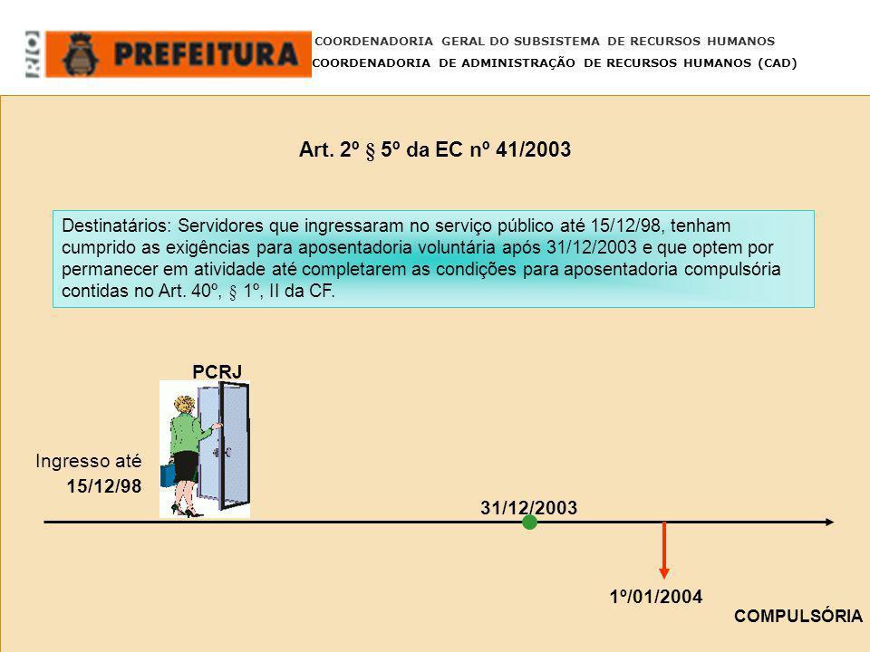 Art. 2º § 5º da EC nº 41/2003 COORDENADORIA GERAL DO SUBSISTEMA DE RECURSOS HUMANOS COORDENADORIA DE ADMINISTRAÇÃO DE RECURSOS HUMANOS (CAD) 31/12/200