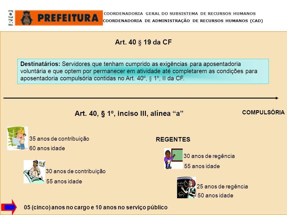 Art. 40 § 19 da CF COORDENADORIA GERAL DO SUBSISTEMA DE RECURSOS HUMANOS COORDENADORIA DE ADMINISTRAÇÃO DE RECURSOS HUMANOS (CAD) Destinatários: Servi