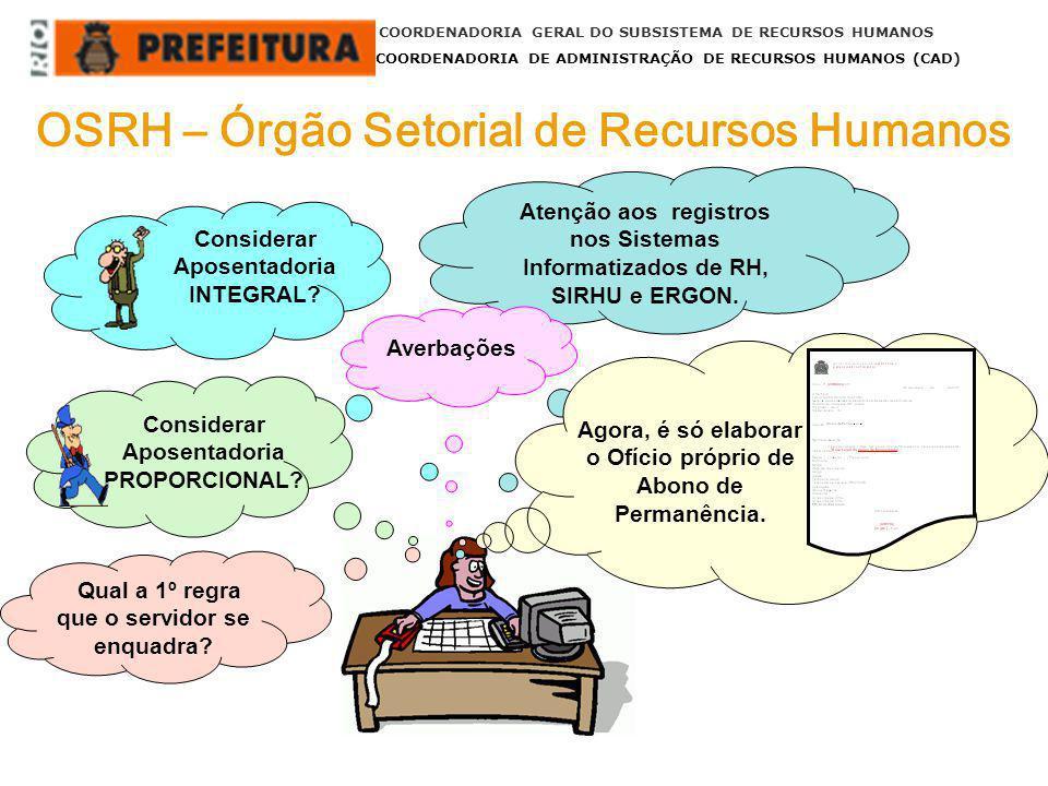 COORDENADORIA GERAL DO SUBSISTEMA DE RECURSOS HUMANOS COORDENADORIA DE ADMINISTRAÇÃO DE RECURSOS HUMANOS (CAD) OSRH – Órgão Setorial de Recursos Human