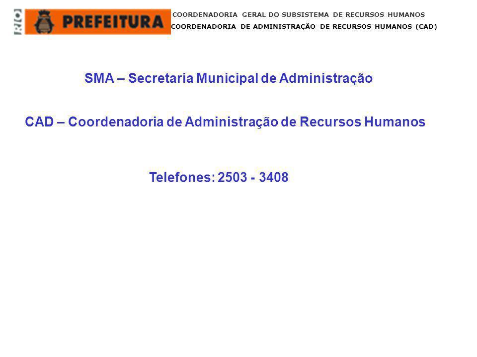 COORDENADORIA GERAL DO SUBSISTEMA DE RECURSOS HUMANOS COORDENADORIA DE ADMINISTRAÇÃO DE RECURSOS HUMANOS (CAD) SMA – Secretaria Municipal de Administr