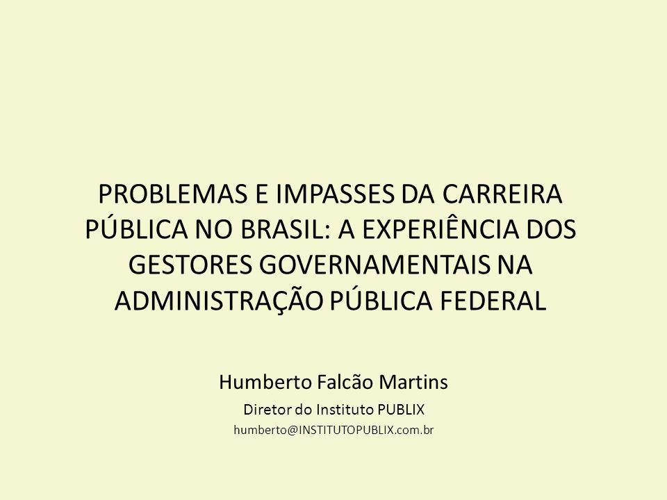 PROBLEMAS E IMPASSES DA CARREIRA PÚBLICA NO BRASIL: A EXPERIÊNCIA DOS GESTORES GOVERNAMENTAIS NA ADMINISTRAÇÃO PÚBLICA FEDERAL Humberto Falcão Martins