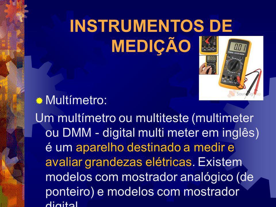 INSTRUMENTOS DE MEDIÇÃO Multímetro: Um multímetro ou multiteste (multimeter ou DMM - digital multi meter em inglês) é um aparelho destinado a medir e