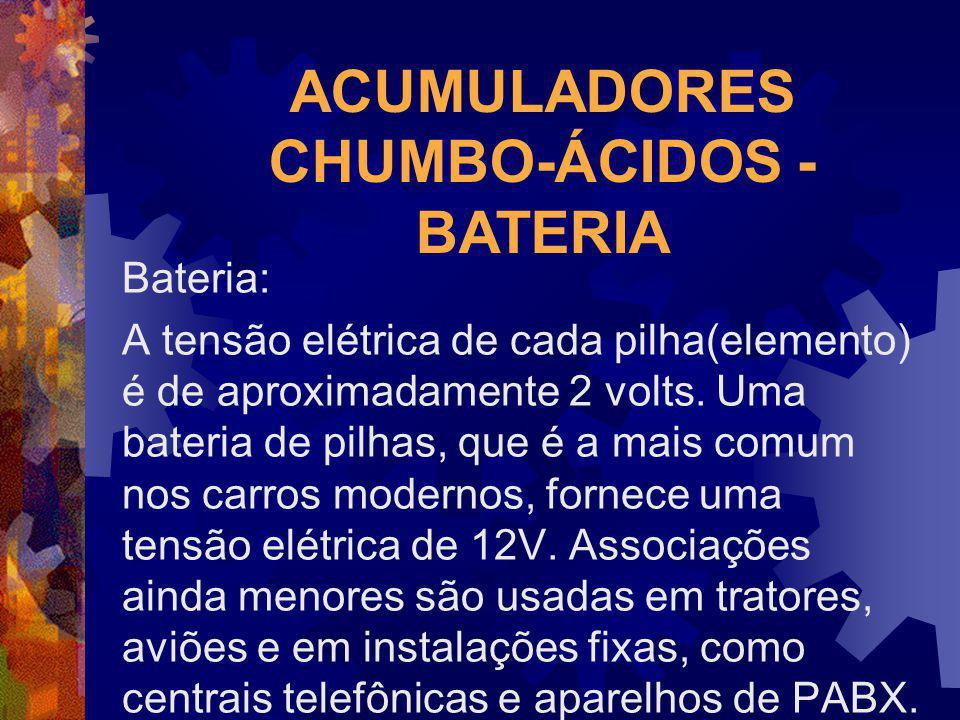 ACUMULADORES CHUMBO-ÁCIDOS - BATERIA Bateria: A tensão elétrica de cada pilha(elemento) é de aproximadamente 2 volts. Uma bateria de pilhas, que é a m