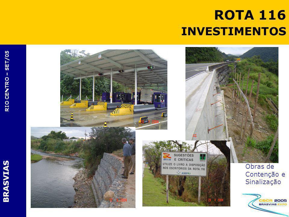 BRASVIAS RIO CENTRO – SET/05 Obras de Contenção e Sinalização ROTA 116 INVESTIMENTOS