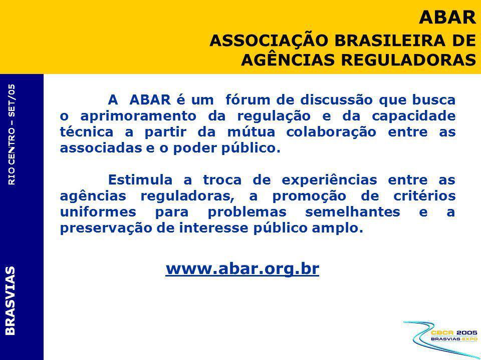 BRASVIAS RIO CENTRO – SET/05 A ABAR é um fórum de discussão que busca o aprimoramento da regulação e da capacidade técnica a partir da mútua colaboraç