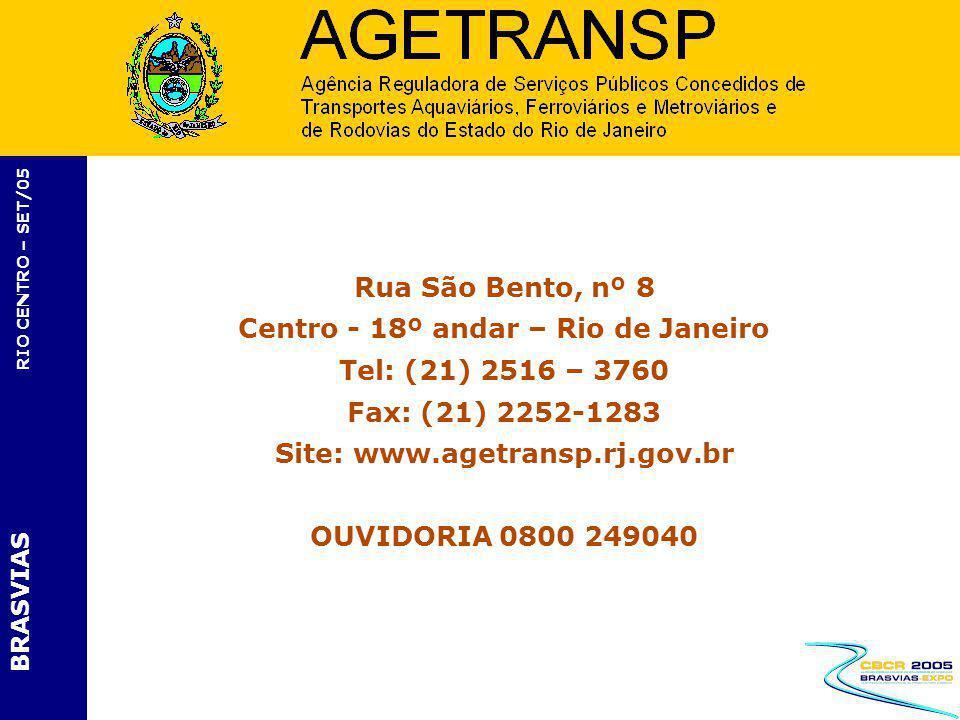 BRASVIAS RIO CENTRO – SET/05 Rua São Bento, nº 8 Centro - 18º andar – Rio de Janeiro Tel: (21) 2516 – 3760 Fax: (21) 2252-1283 Site: www.agetransp.rj.