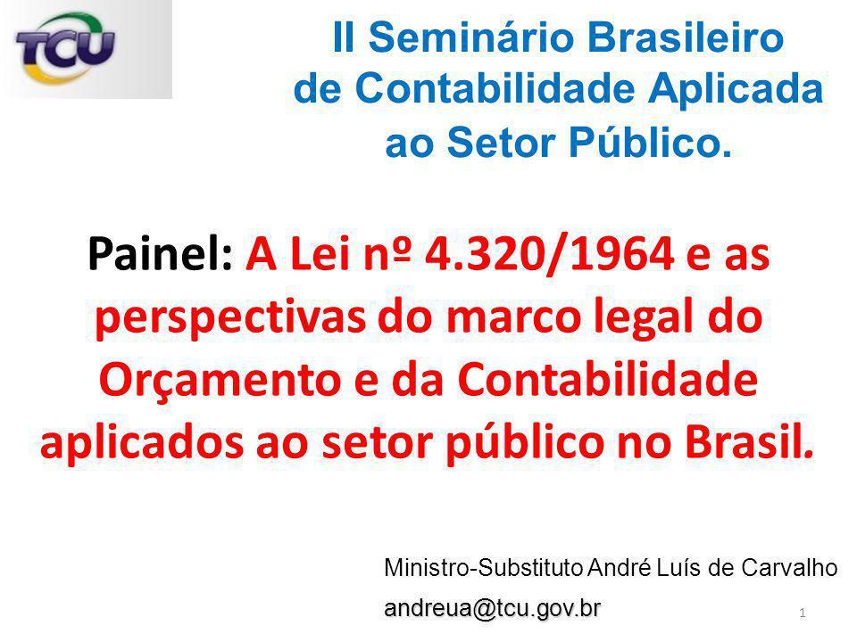 Painel: A Lei nº 4.320/1964 e as perspectivas do marco legal do Orçamento e da Contabilidade aplicados ao setor público no Brasil. 1 Ministro-Substitu