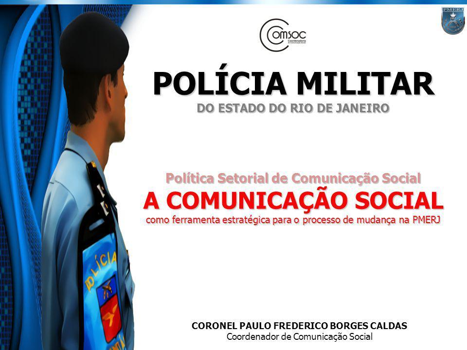 A Comunicação Social como ferramenta estratégica A Imagem da PMERJ Ações de Comunicação Estratégica Conclusões P rograma