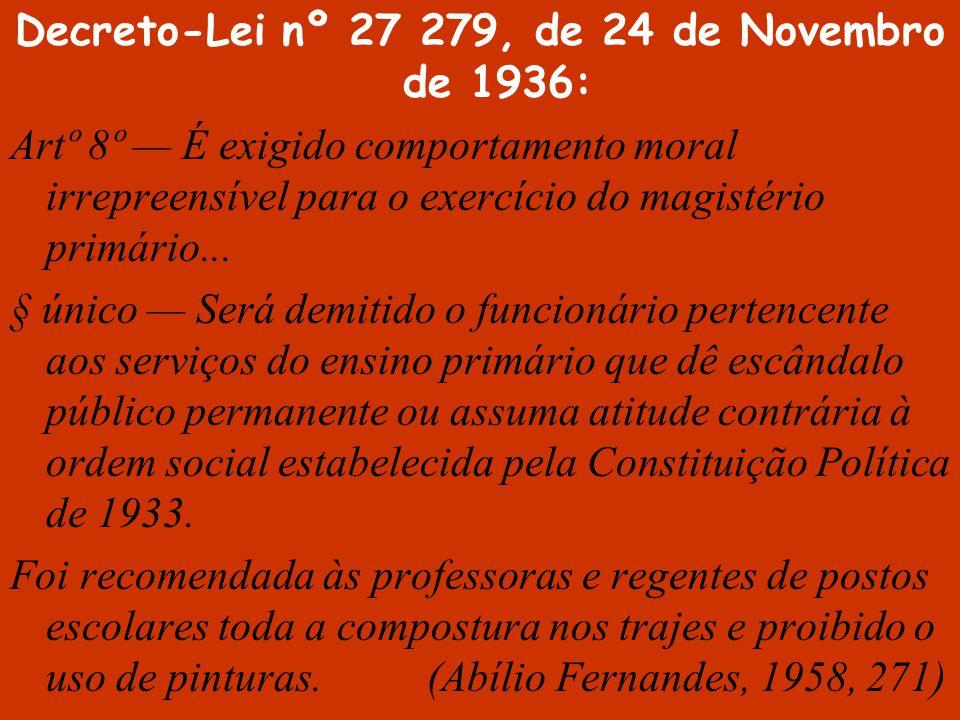 Decreto-Lei nº 27 279, de 24 de Novembro de 1936: Artº 8º É exigido comportamento moral irrepreensível para o exercício do magistério primário...