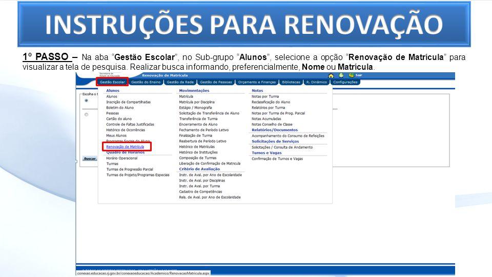 1º PASSO – Na aba Gestão Escolar, no Sub-grupo Alunos, selecione a opção Renovação de Matrícula para visualizar a tela de pesquisa. Realizar busca inf