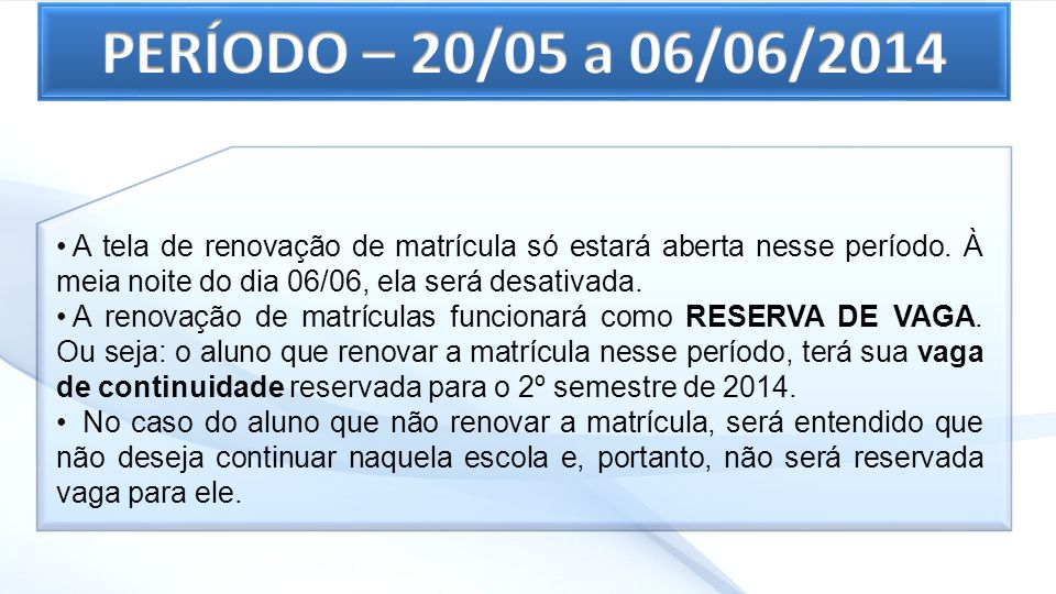 A tela de renovação de matrícula só estará aberta nesse período. À meia noite do dia 06/06, ela será desativada. A renovação de matrículas funcionará