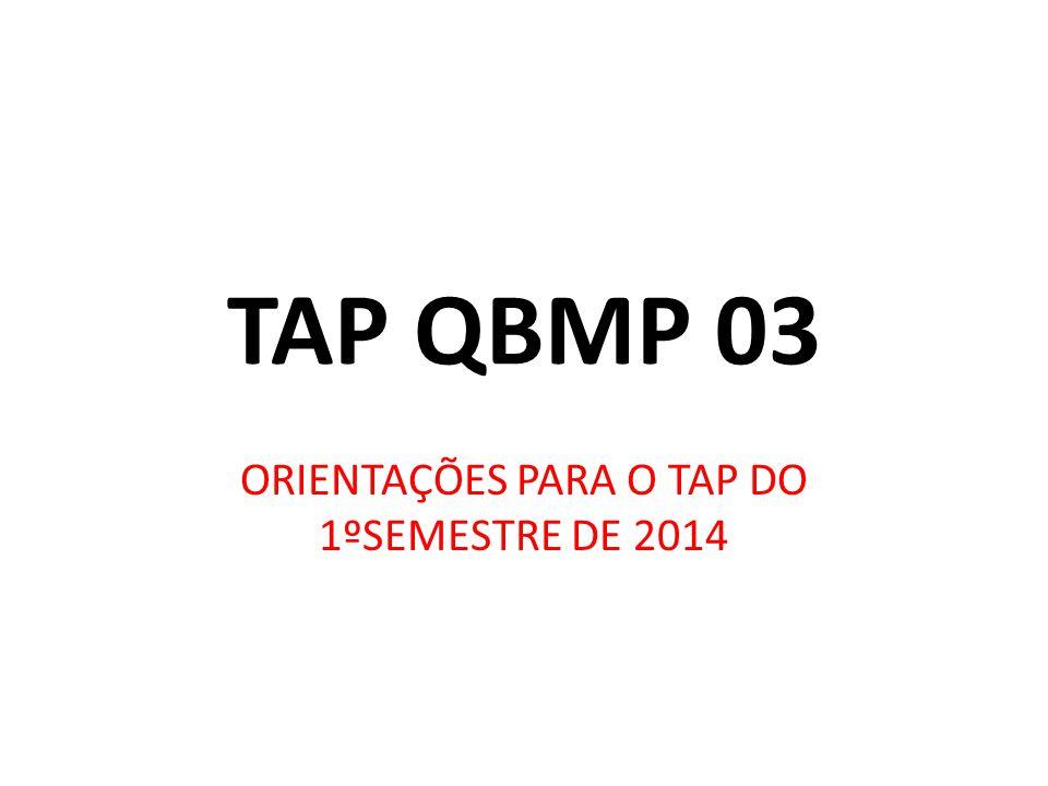 TAP QBMP 03 ORIENTAÇÕES PARA O TAP DO 1ºSEMESTRE DE 2014