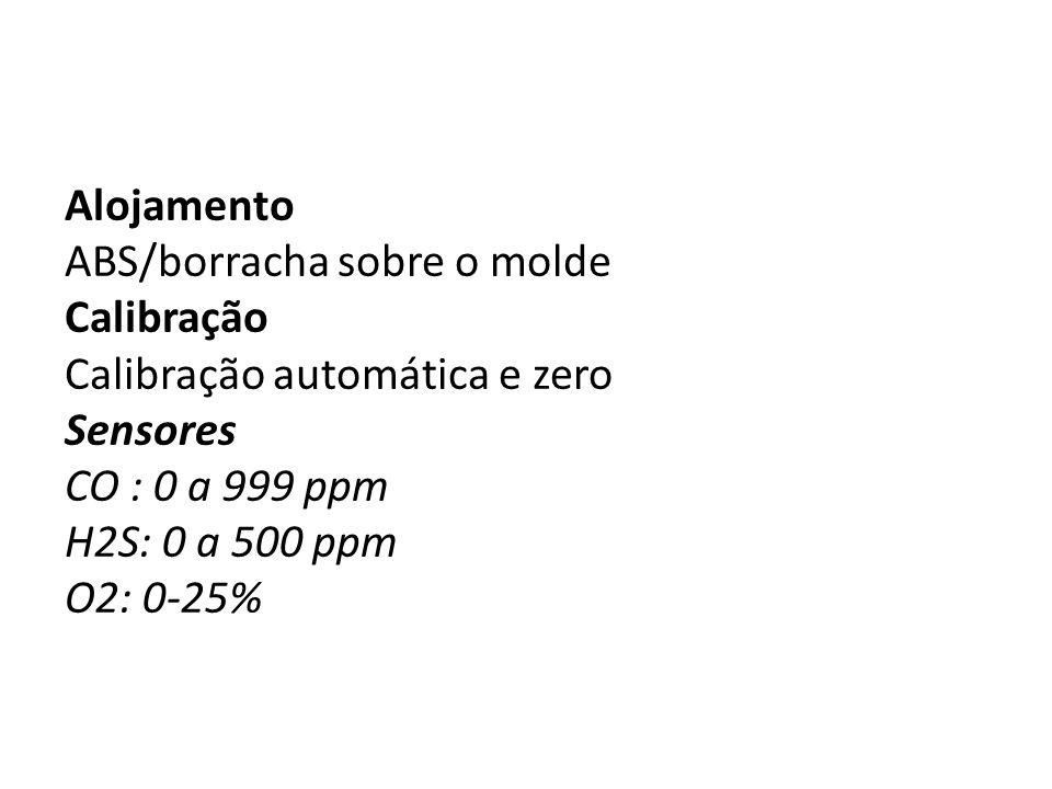 Alojamento ABS/borracha sobre o molde Calibração Calibração automática e zero Sensores CO : 0 a 999 ppm H2S: 0 a 500 ppm O2: 0-25%