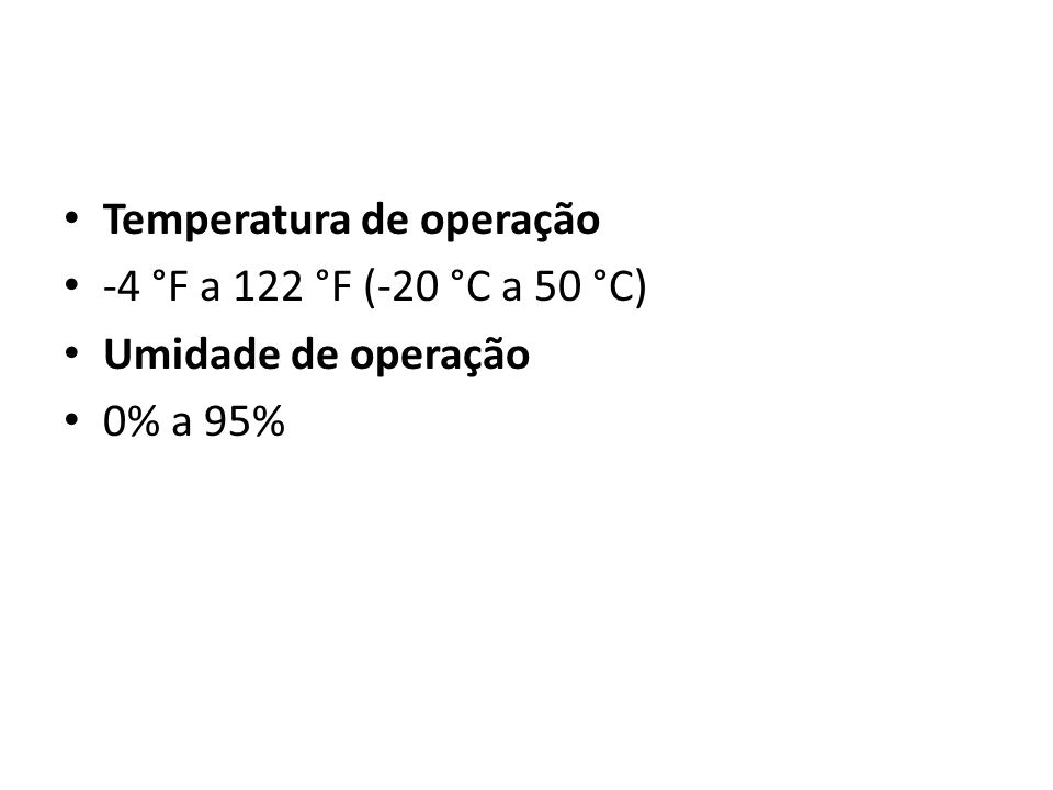 Temperatura de operação -4 °F a 122 °F (-20 °C a 50 °C) Umidade de operação 0% a 95%