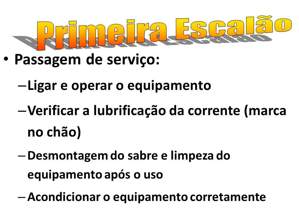 Passagem de serviço: – Ligar e operar o equipamento – Verificar a lubrificação da corrente (marca no chão) – Desmontagem do sabre e limpeza do equipam
