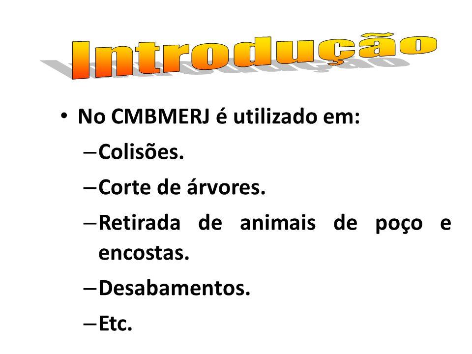 No CMBMERJ é utilizado em: – Colisões. – Corte de árvores. – Retirada de animais de poço e encostas. – Desabamentos. – Etc.