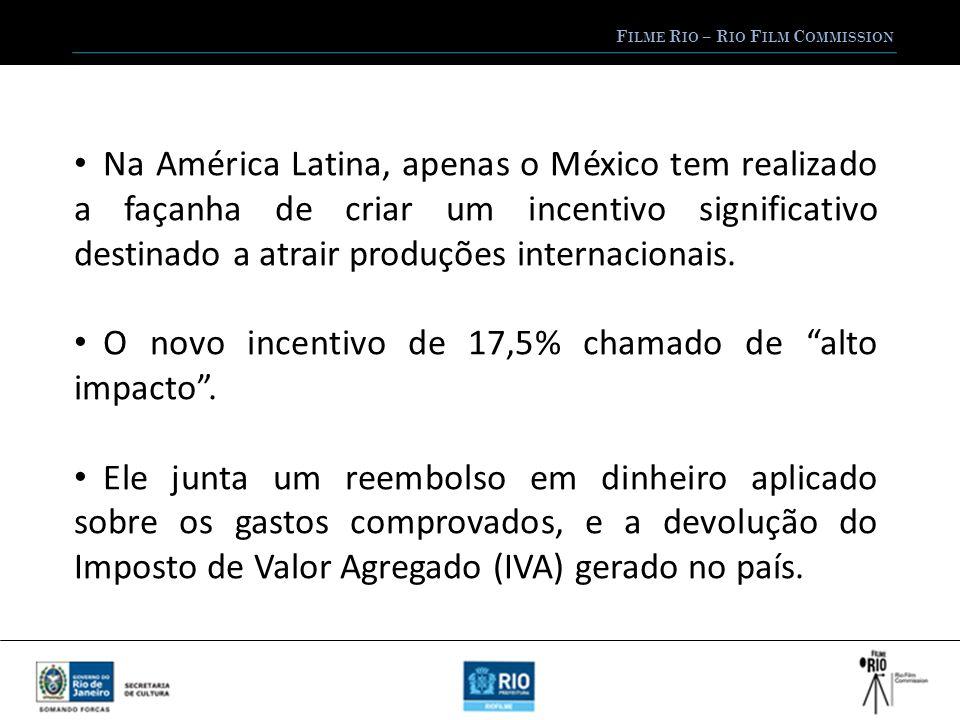 F ILME R IO – R IO F ILM C OMMISSION Na América Latina, apenas o México tem realizado a façanha de criar um incentivo significativo destinado a atrair produções internacionais.