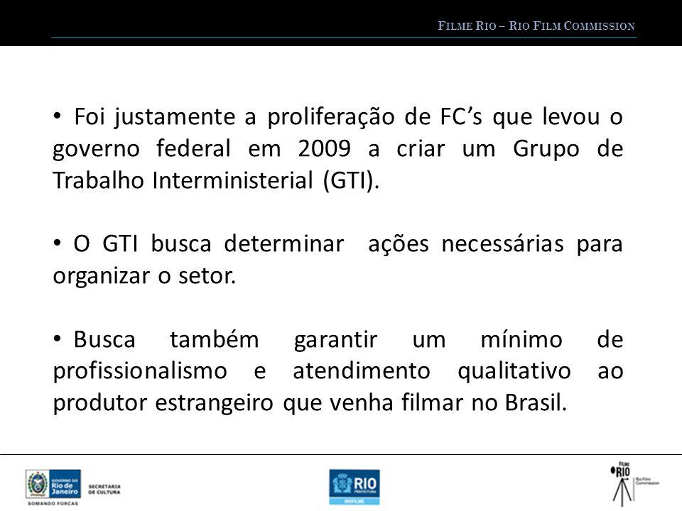 F ILME R IO – R IO F ILM C OMMISSION Foi justamente a proliferação de FCs que levou o governo federal em 2009 a criar um Grupo de Trabalho Interministerial (GTI).