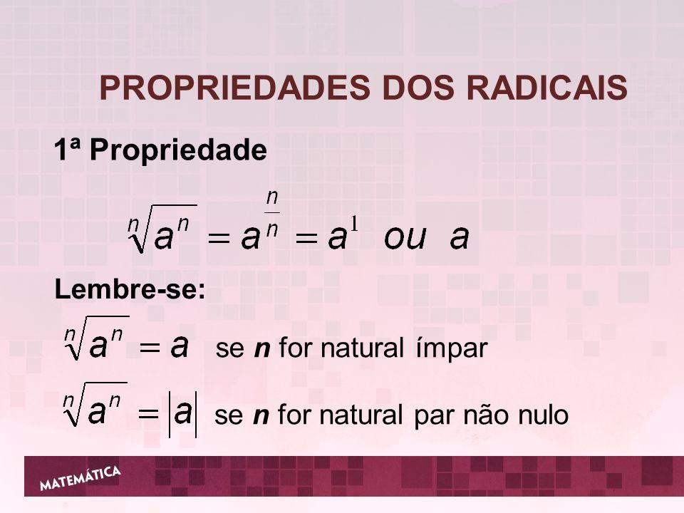 PROPRIEDADES DOS RADICAIS 1ª Propriedade Lembre-se: se n for natural par não nulo se n for natural ímpar