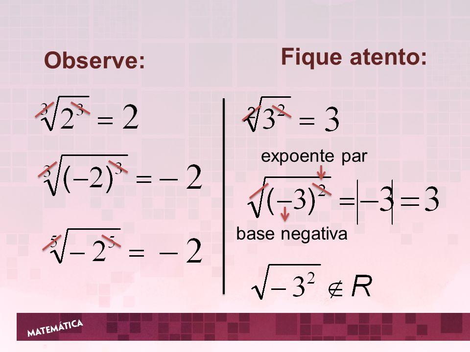 Fique atento: Observe: base negativa expoente par 2