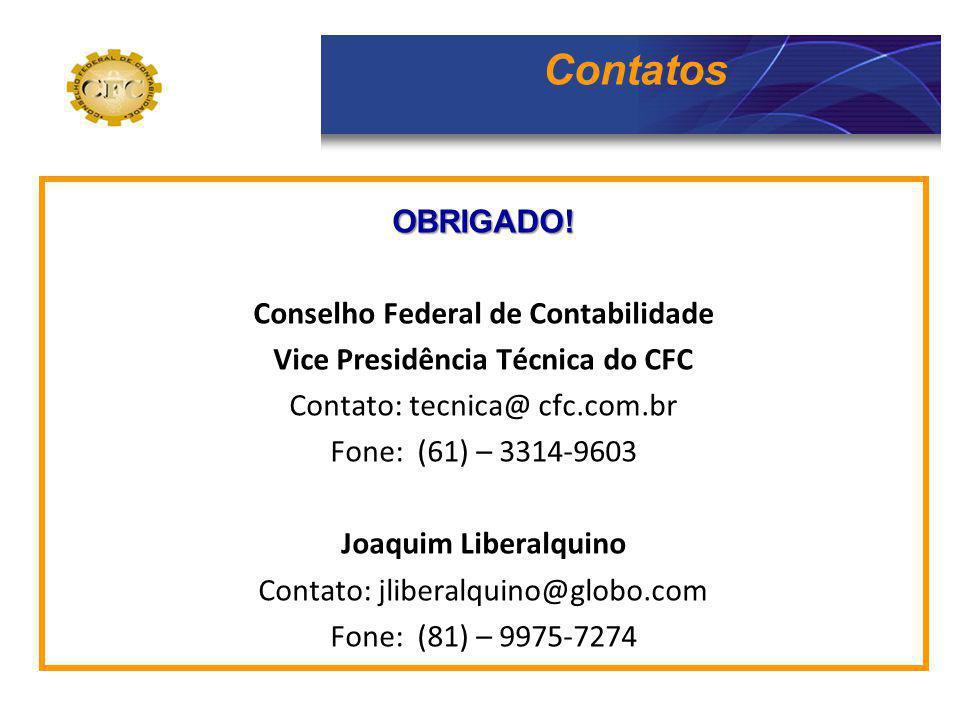 Contatos OBRIGADO! Conselho Federal de Contabilidade Vice Presidência Técnica do CFC Contato: tecnica@ cfc.com.br Fone: (61) – 3314-9603 Joaquim Liber