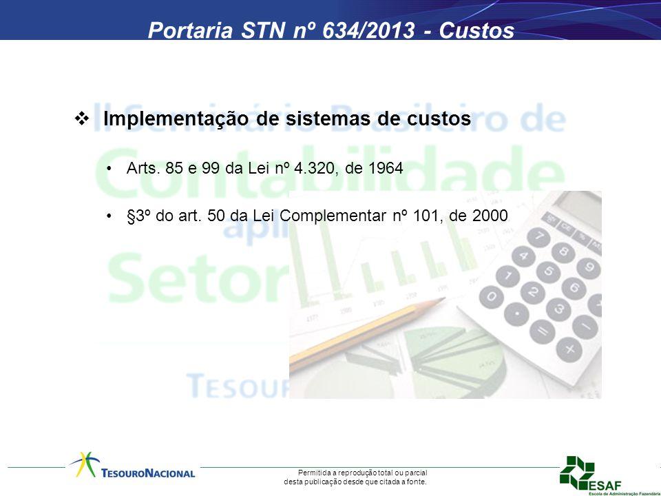 Permitida a reprodução total ou parcial desta publicação desde que citada a fonte. Portaria STN nº 634/2013 - Custos Implementação de sistemas de cust