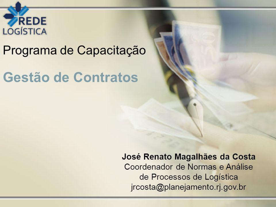 Programa de Capacitação Gestão de Contratos José Renato Magalhães da Costa Coordenador de Normas e Análise de Processos de Logística jrcosta@planejame