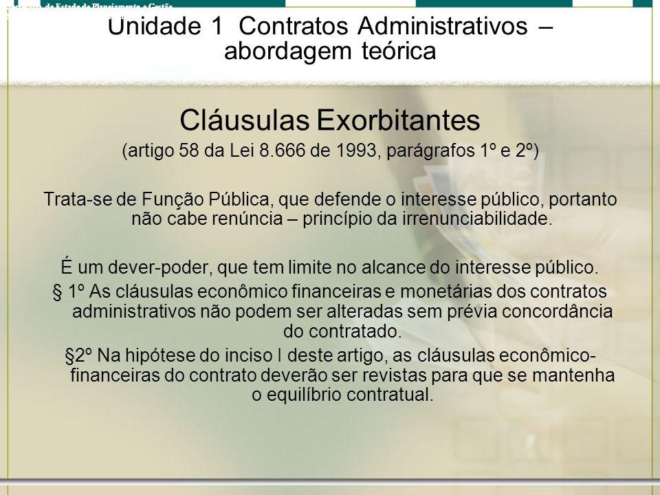 Unidade 1 Contratos Administrativos – abordagem teórica Cláusulas Exorbitantes (artigo 58 da Lei 8.666 de 1993, parágrafos 1º e 2º) Trata-se de Função