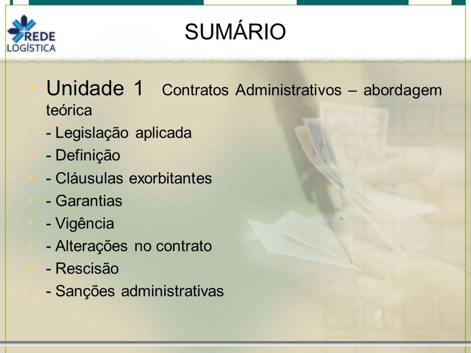 SUMÁRIO Unidade 1 Contratos Administrativos – abordagem teórica - Legislação aplicada - Definição - Cláusulas exorbitantes - Garantias - Vigência - Al