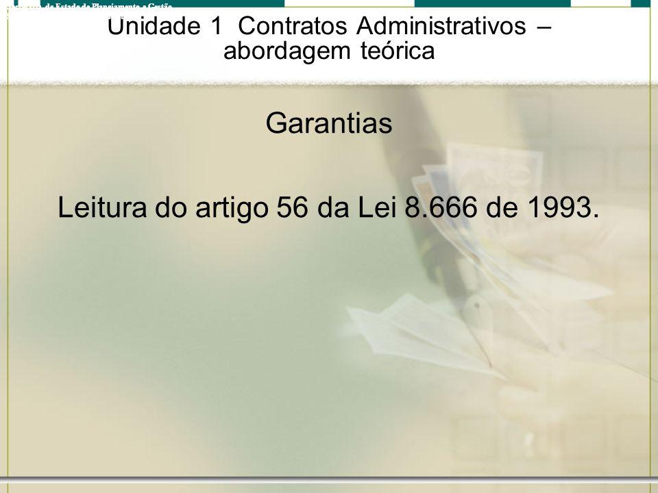 Unidade 1 Contratos Administrativos – abordagem teórica Garantias Leitura do artigo 56 da Lei 8.666 de 1993. Governo do Estado do Rio de Janeiro Secre
