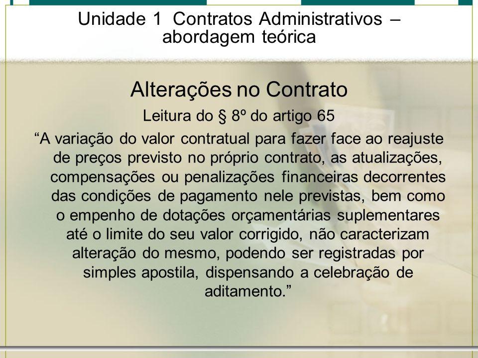 Unidade 1 Contratos Administrativos – abordagem teórica Alterações no Contrato Leitura do § 8º do artigo 65 A variação do valor contratual para fazer