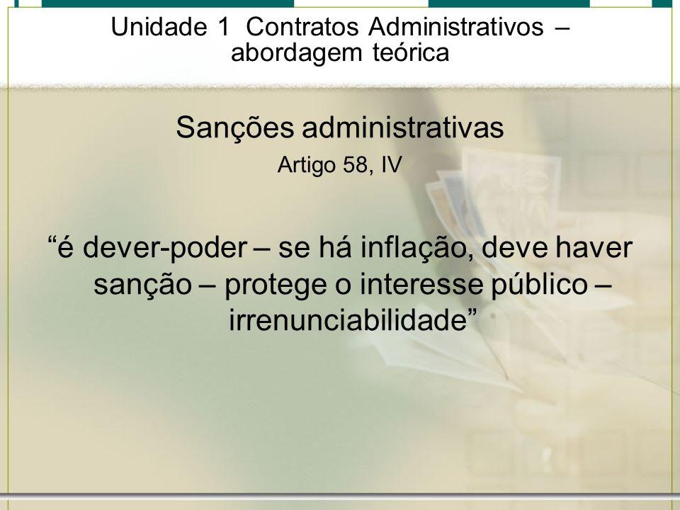 Unidade 1 Contratos Administrativos – abordagem teórica Sanções administrativas Artigo 58, IV é dever-poder – se há inflação, deve haver sanção – prot
