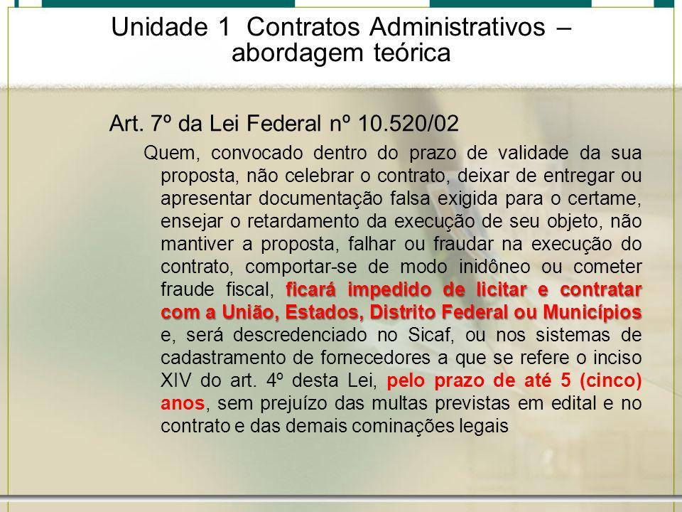 Unidade 1 Contratos Administrativos – abordagem teórica Art. 7º da Lei Federal nº 10.520/02 ficará impedido de licitar e contratar com a União, Estado