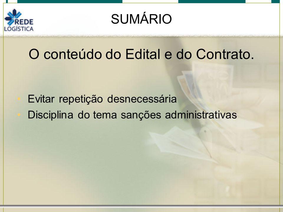 SUMÁRIO O conteúdo do Edital e do Contrato. Evitar repetição desnecessária Disciplina do tema sanções administrativas