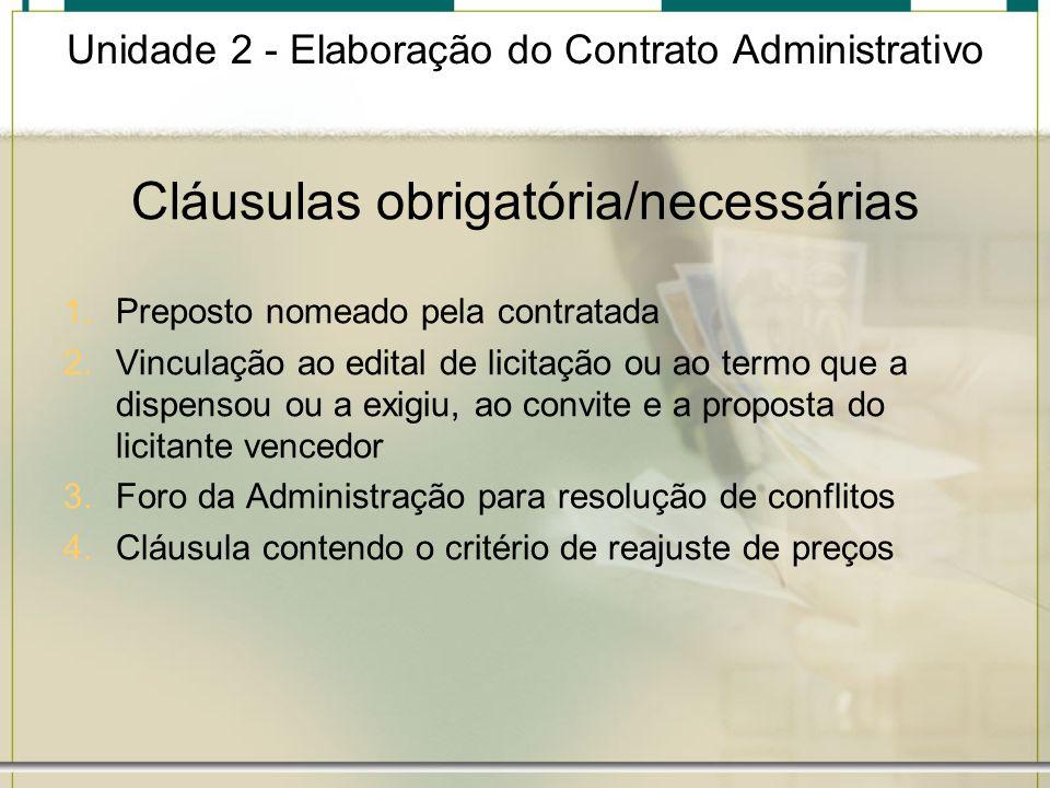 Unidade 2 - Elaboração do Contrato Administrativo Cláusulas obrigatória/necessárias 1.Preposto nomeado pela contratada 2.Vinculação ao edital de licit
