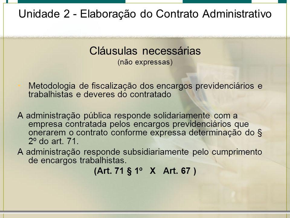 Unidade 2 - Elaboração do Contrato Administrativo Cláusulas necessárias (não expressas) Metodologia de fiscalização dos encargos previdenciários e tra