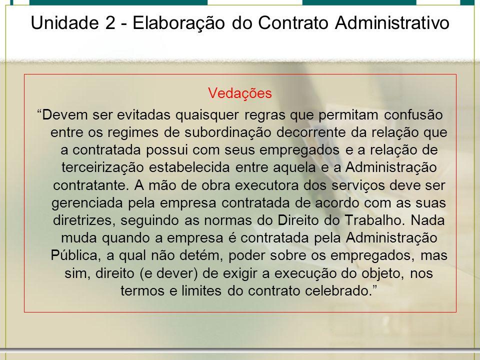 Unidade 2 - Elaboração do Contrato Administrativo Vedações Devem ser evitadas quaisquer regras que permitam confusão entre os regimes de subordinação