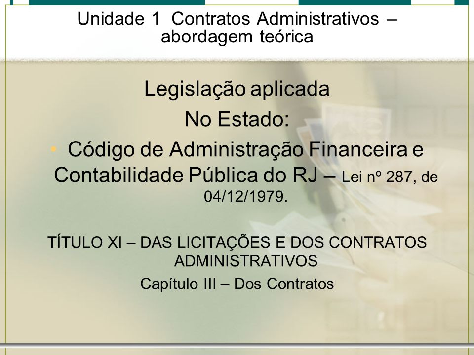 Unidade 1 Contratos Administrativos – abordagem teórica Legislação aplicada No Estado: Código de Administração Financeira e Contabilidade Pública do R