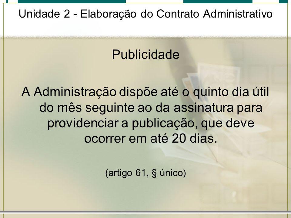 Unidade 2 - Elaboração do Contrato Administrativo Publicidade A Administração dispõe até o quinto dia útil do mês seguinte ao da assinatura para provi