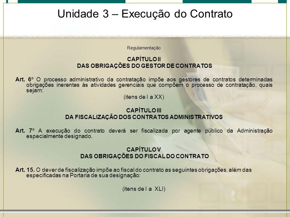 Unidade 3 – Execução do Contrato Regulamentação CAPÍTULO II DAS OBRIGAÇÕES DO GESTOR DE CONTRATOS Art. 6º O processo administrativo da contratação imp