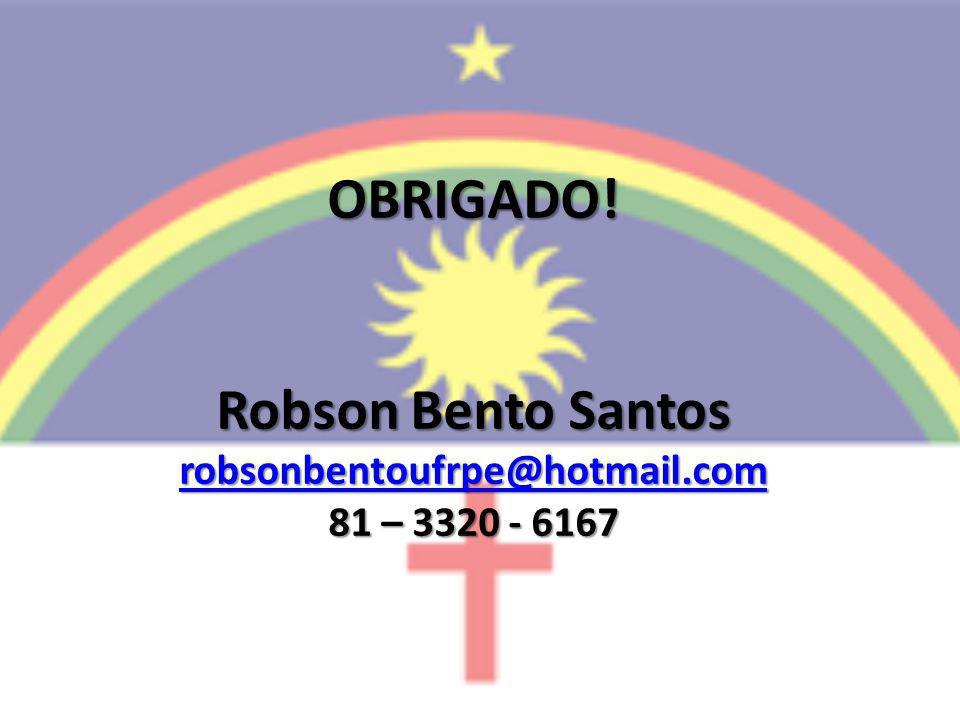 OBRIGADO! Robson Bento Santos robsonbentoufrpe@hotmail.com 81 – 3320 - 6167 robsonbentoufrpe@hotmail.com