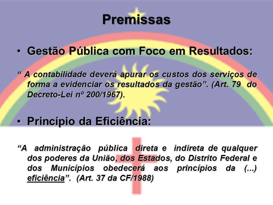 Premissas Gestão Pública com Foco em Resultados:Gestão Pública com Foco em Resultados: A contabilidade deverá apurar os custos dos serviços de forma a