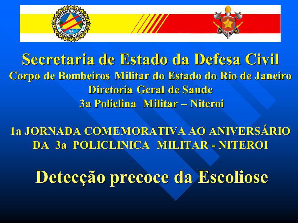 Detecção precoce da Escoliose Maj BM QOS/Med/86 – JOSÉ 1ª JORNADA COMEMORATIVA AO ANIVERSÁRIO DA 3ª POLICLINICA - NITEROI