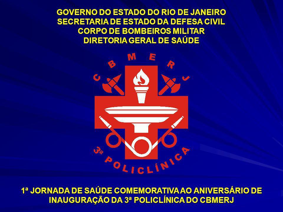 GOVERNO DO ESTADO DO RIO DE JANEIRO SECRETARIA DE ESTADO DA DEFESA CIVIL CORPO DE BOMBEIROS MILITAR DIRETORIA GERAL DE SAÚDE 1ª JORNADA DE SAÚDE COMEMORATIVA AO ANIVERSÁRIO DE INAUGURAÇÃO DA 3ª POLICLÍNICA DO CBMERJ