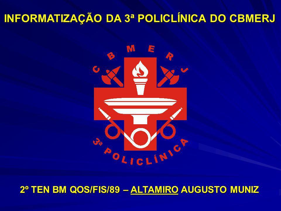 2º TEN BM QOS/FIS/89 – ALTAMIRO AUGUSTO MUNIZ INFORMATIZAÇÃO DA 3ª POLICLÍNICA DO CBMERJ