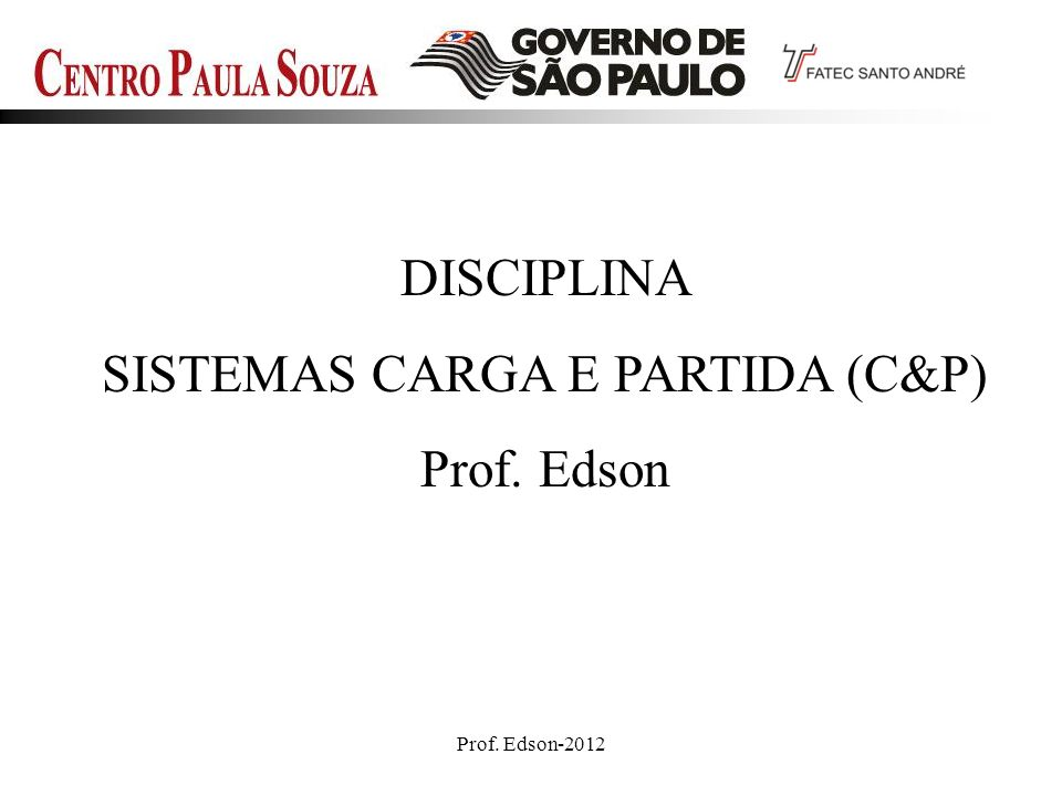 Prof. Edson-20121 DISCIPLINA SISTEMAS CARGA E PARTIDA (C&P) Prof. Edson