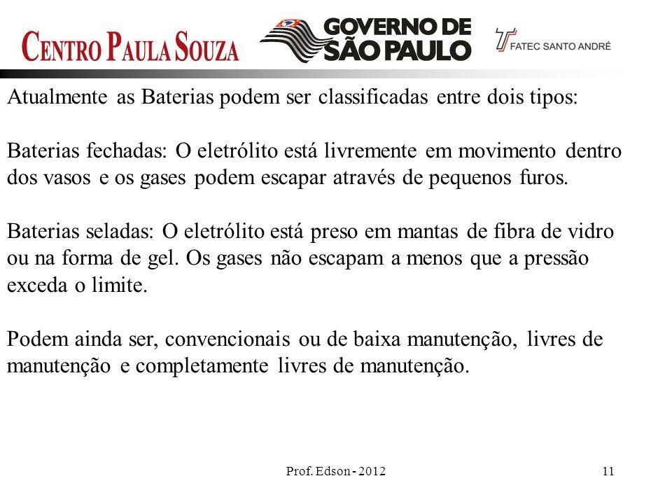 Prof. Edson - 201211 Atualmente as Baterias podem ser classificadas entre dois tipos: Baterias fechadas: O eletrólito está livremente em movimento den